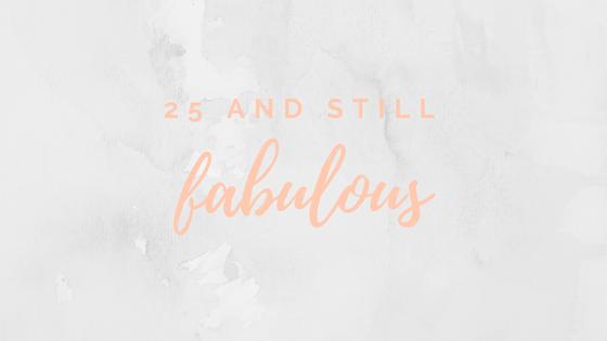 25 & stll fabulous